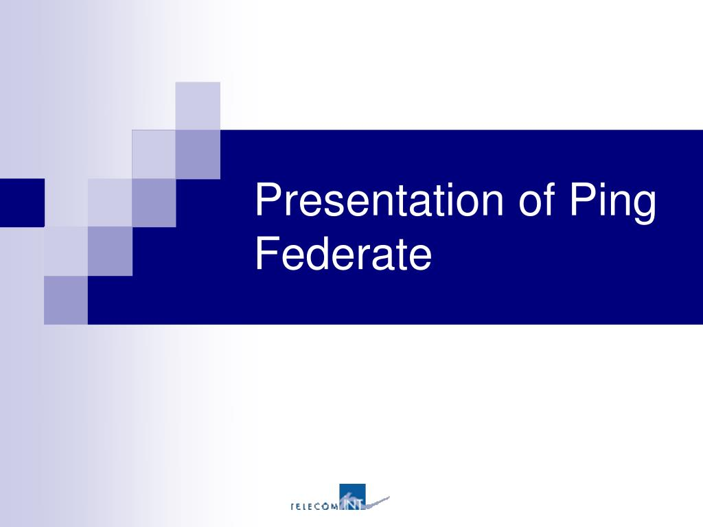 Presentation of Ping Federate