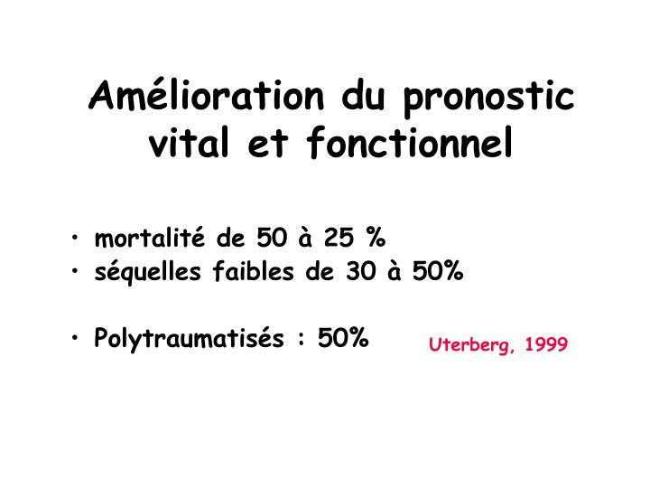 Am lioration du pronostic vital et fonctionnel