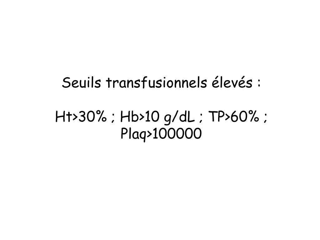 Seuils transfusionnels élevés :