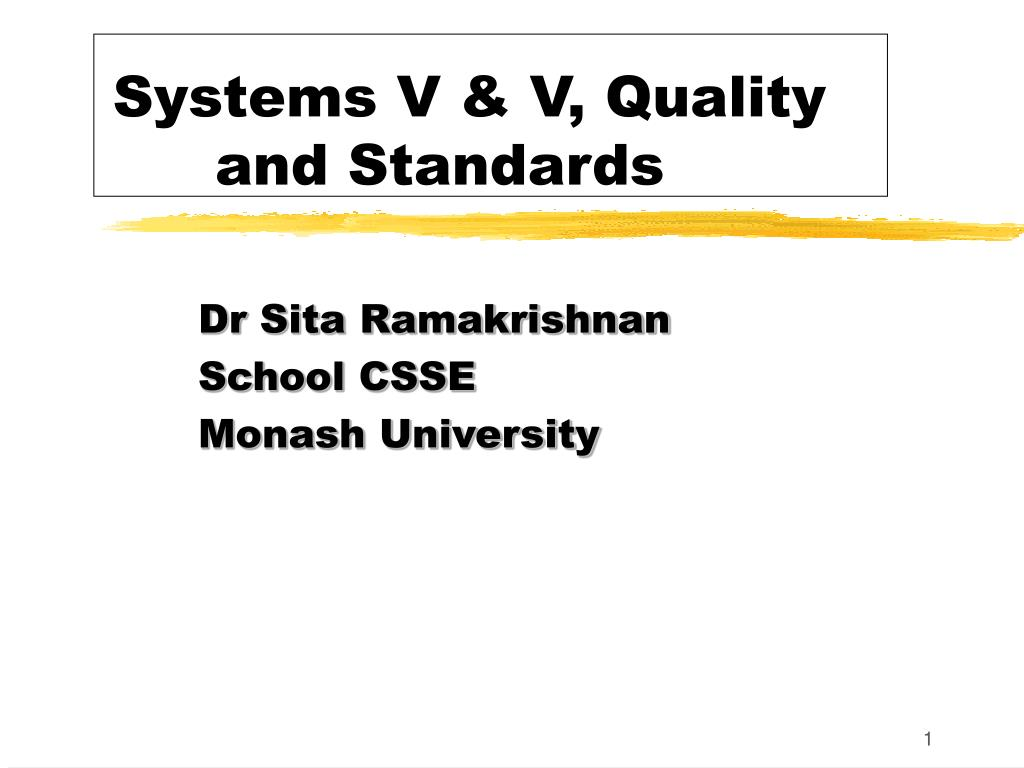 Systems V & V, Quality 		and Standards