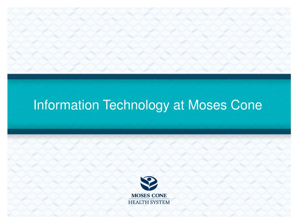 Information Technology at Moses Cone
