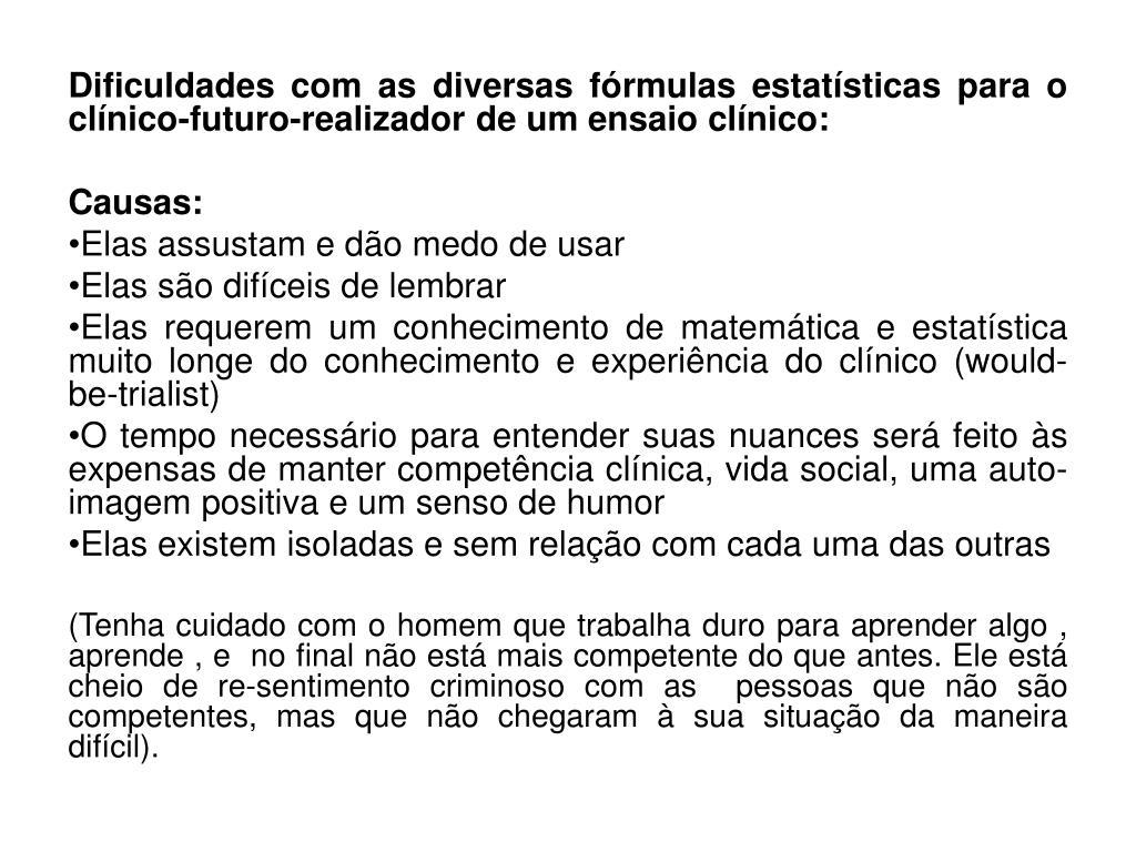 Dificuldades com as diversas fórmulas estatísticas para o clínico-futuro-realizador de um ensaio clínico: