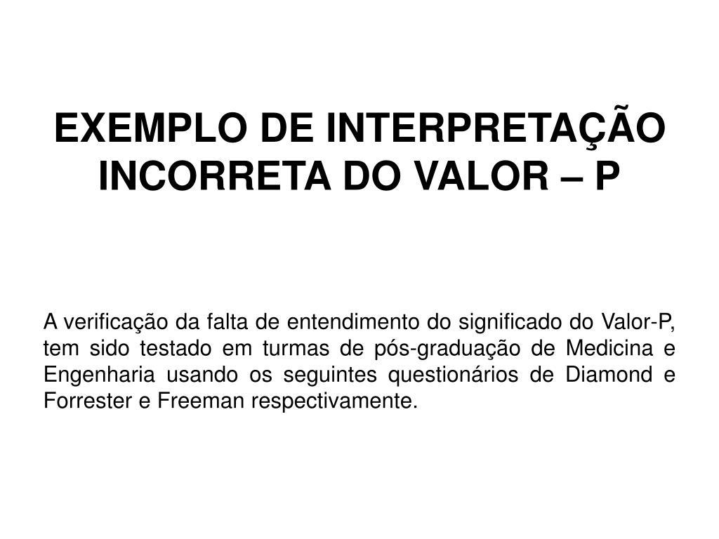 EXEMPLO DE INTERPRETAÇÃO INCORRETA DO VALOR – P