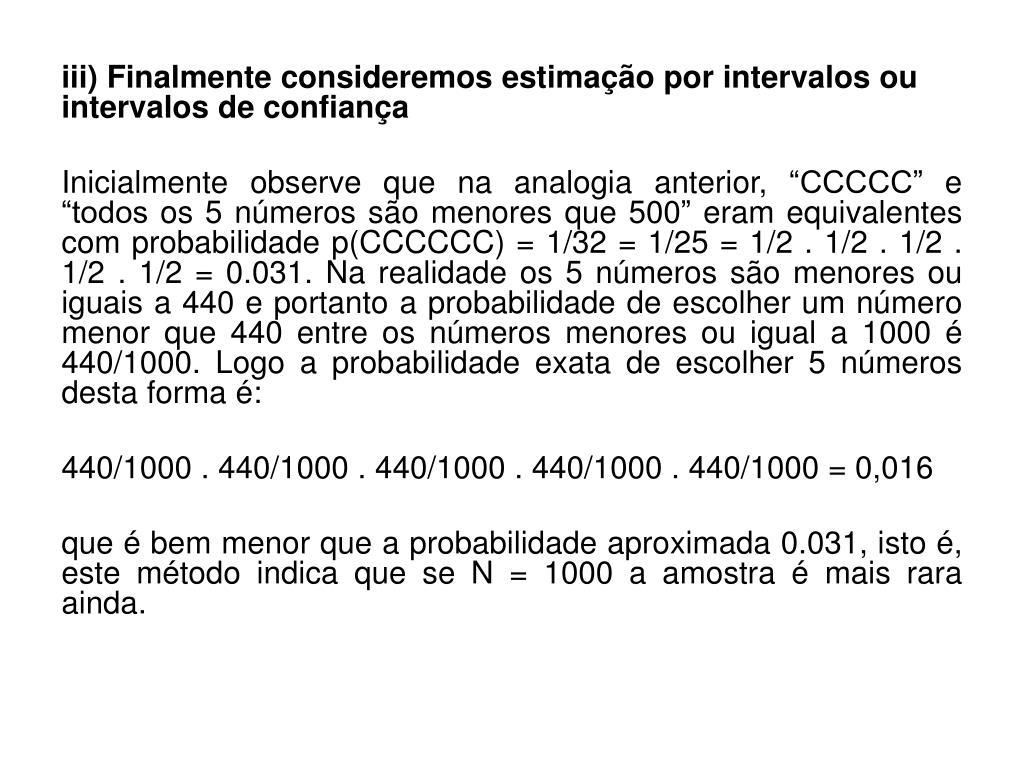 iii) Finalmente consideremos estimação por intervalos ou intervalos de confiança