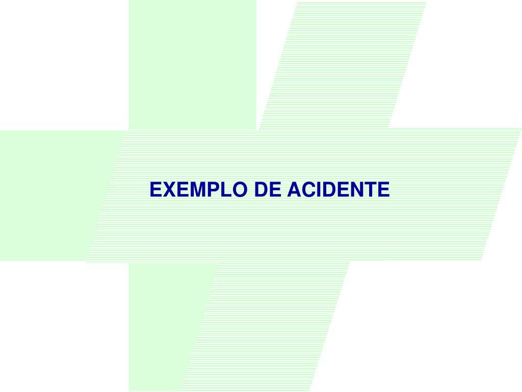 EXEMPLO DE ACIDENTE