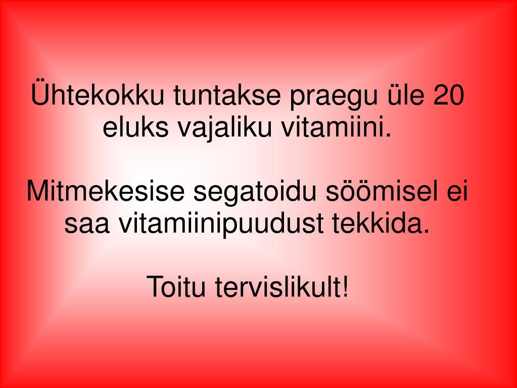 Ühtekokku tuntakse praegu üle 20 eluks vajaliku vitamiini.