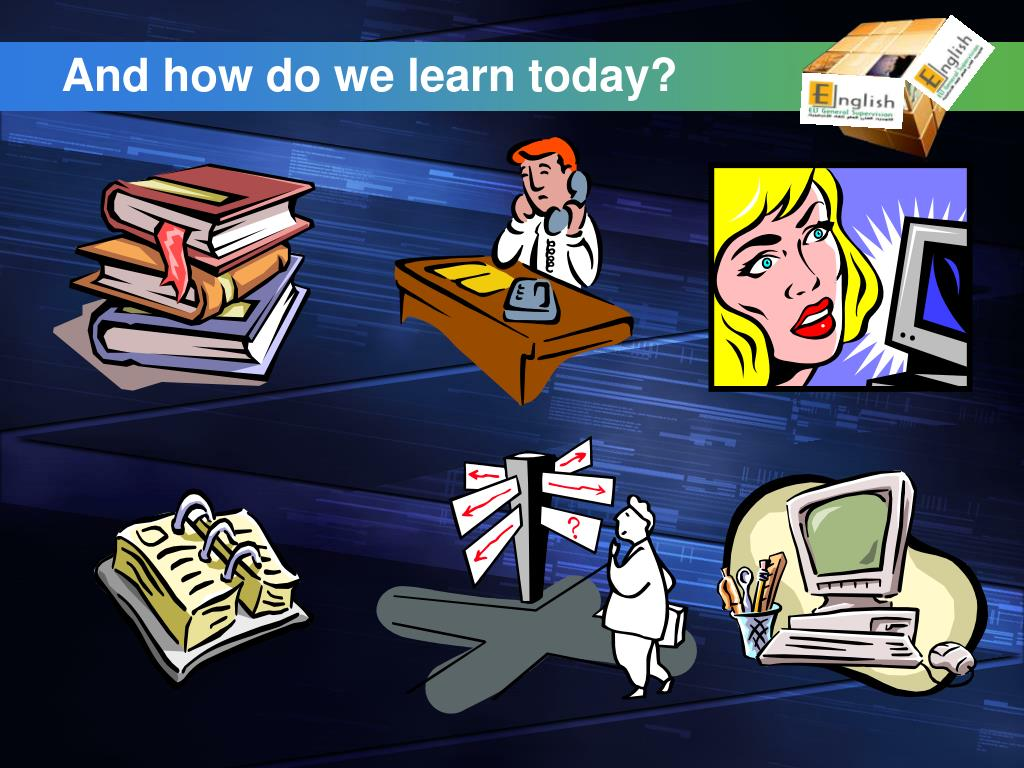 And how do we learn today?
