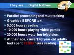 they are digital natives