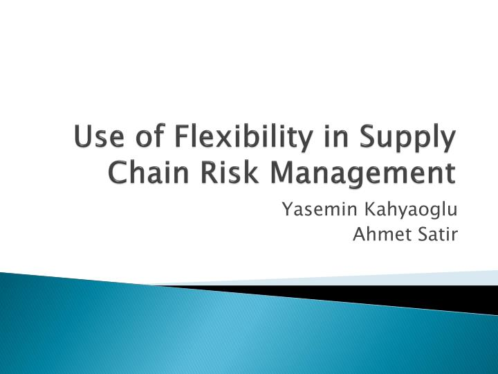 Use of flexibility in supply chain risk management l.jpg