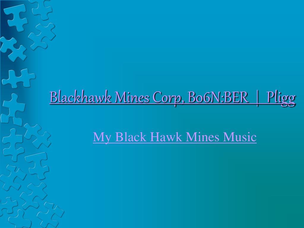 Blackhawk Mines Corp, B06N:BER  |  Pligg