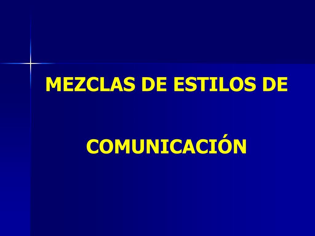 MEZCLAS DE ESTILOS DE COMUNICACIÓN