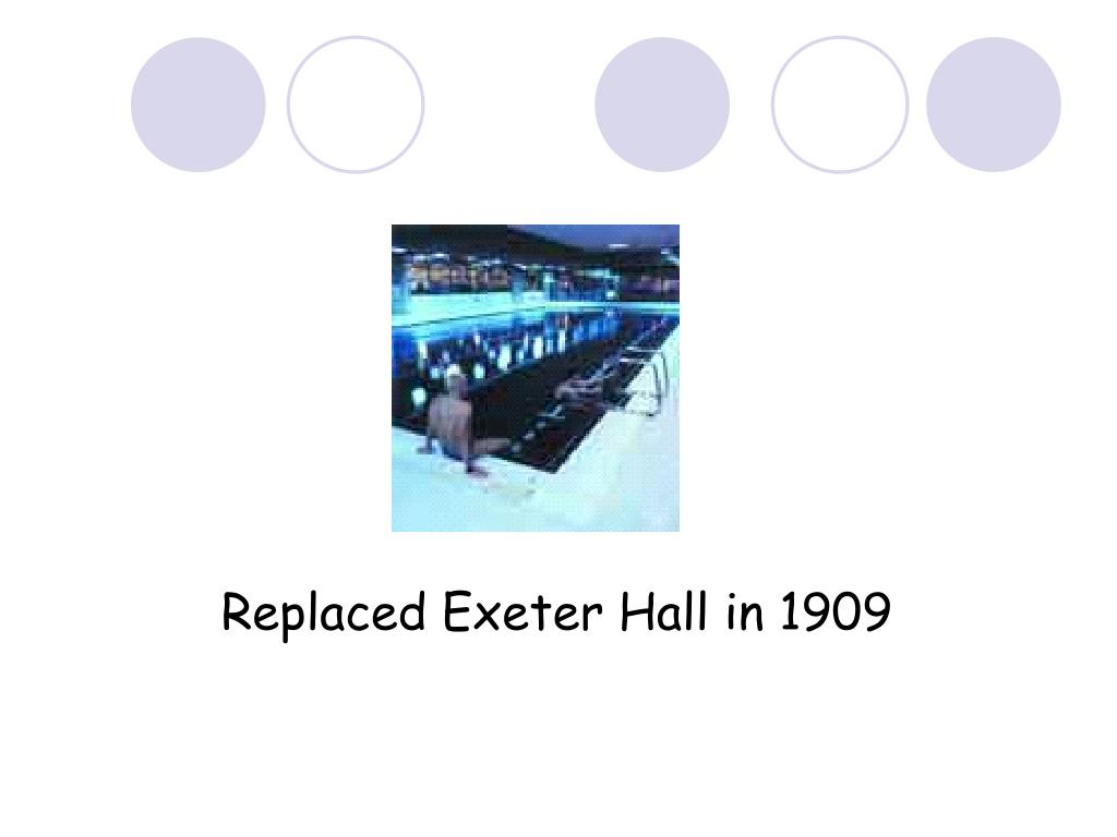 Replaced Exeter Hall in 1909