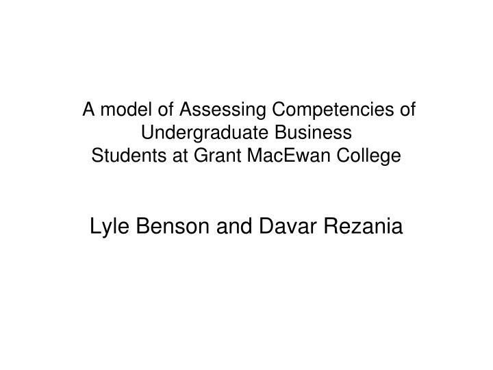 A model of assessing competencies of undergraduate business students at grant macewan college l.jpg