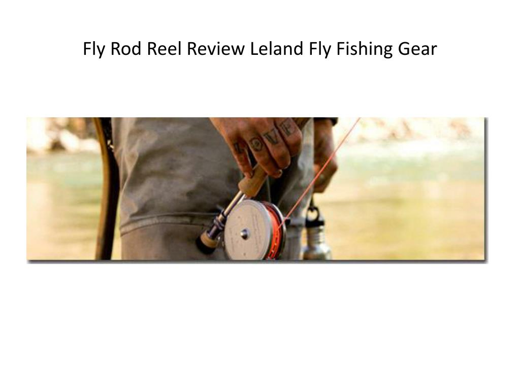 Ppt fly rod reel review leland fly fishing gear for Leland fly fishing