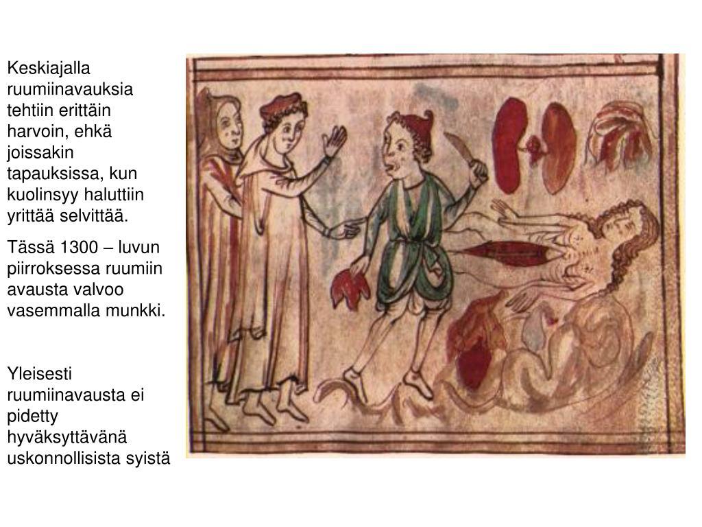 Keskiajalla ruumiinavauksia tehtiin erittäin harvoin, ehkä joissakin tapauksissa, kun kuolinsyy haluttiin yrittää selvittää.