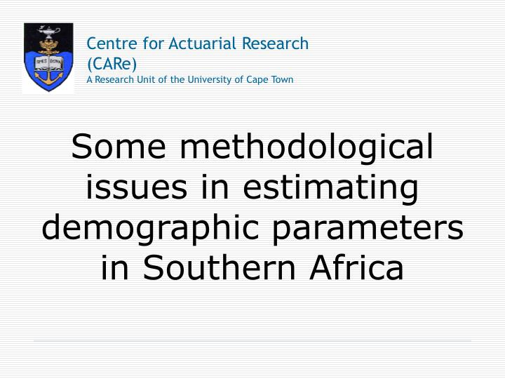 Some methodological issues in estimating demographic parameters in southern africa l.jpg