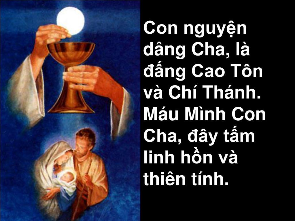 Con nguyện dâng Cha, là đấng Cao Tôn và Chí Thánh.  Máu Mình Con Cha, đây tấm linh hồn và thiên tính.