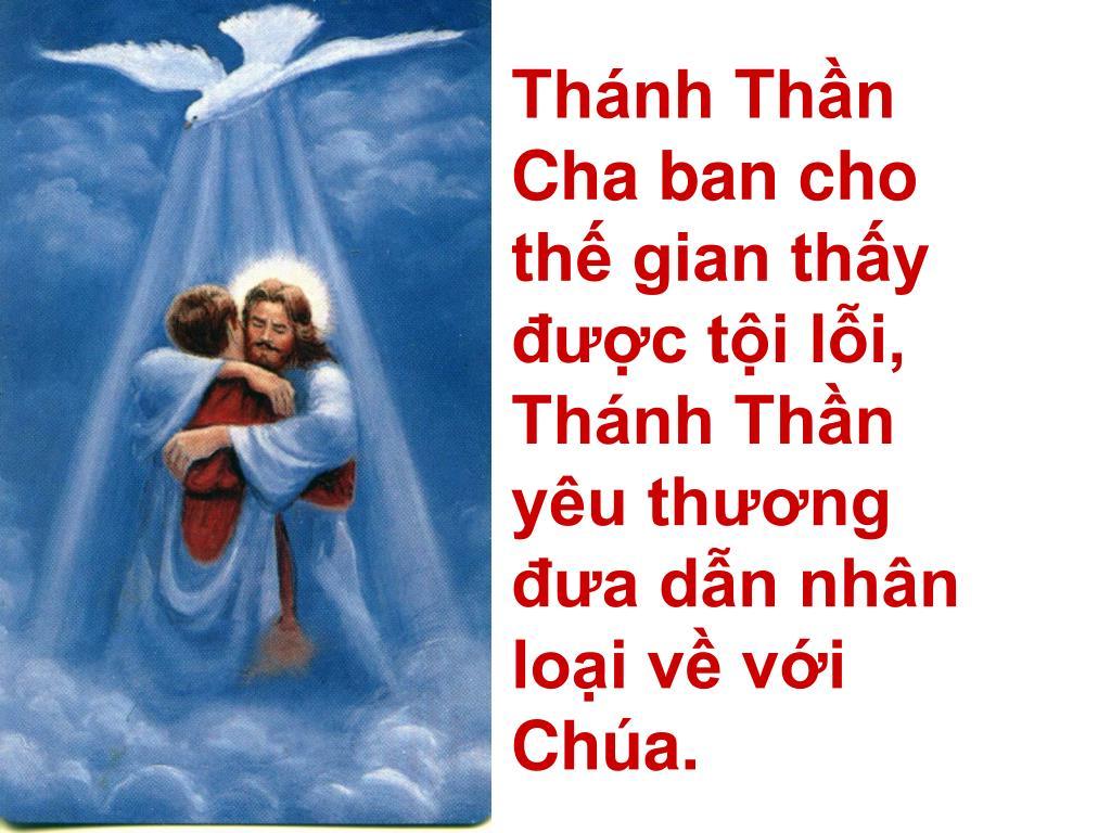 Thánh Thần Cha ban cho thế gian thấy được tội lỗi, Thánh Thần yêu thương đưa dẫn nhân loại về với Chúa.