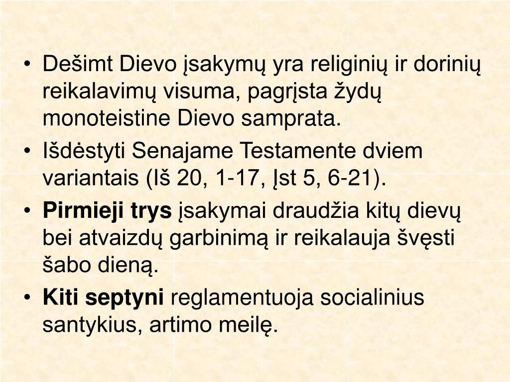 Dešimt Dievo įsakymų yra religinių ir dorinių reikalavimų visuma, pagrįsta žydų monoteistine Dievo samprata.