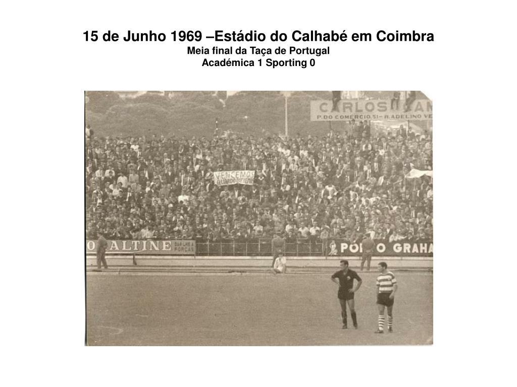 15 de Junho 1969 –Estádio do Calhabé em Coimbra