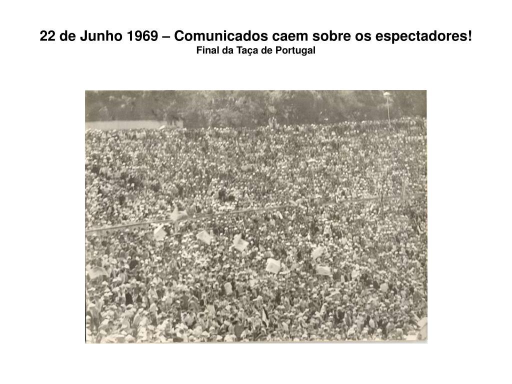 22 de Junho 1969 – Comunicados caem sobre os espectadores!