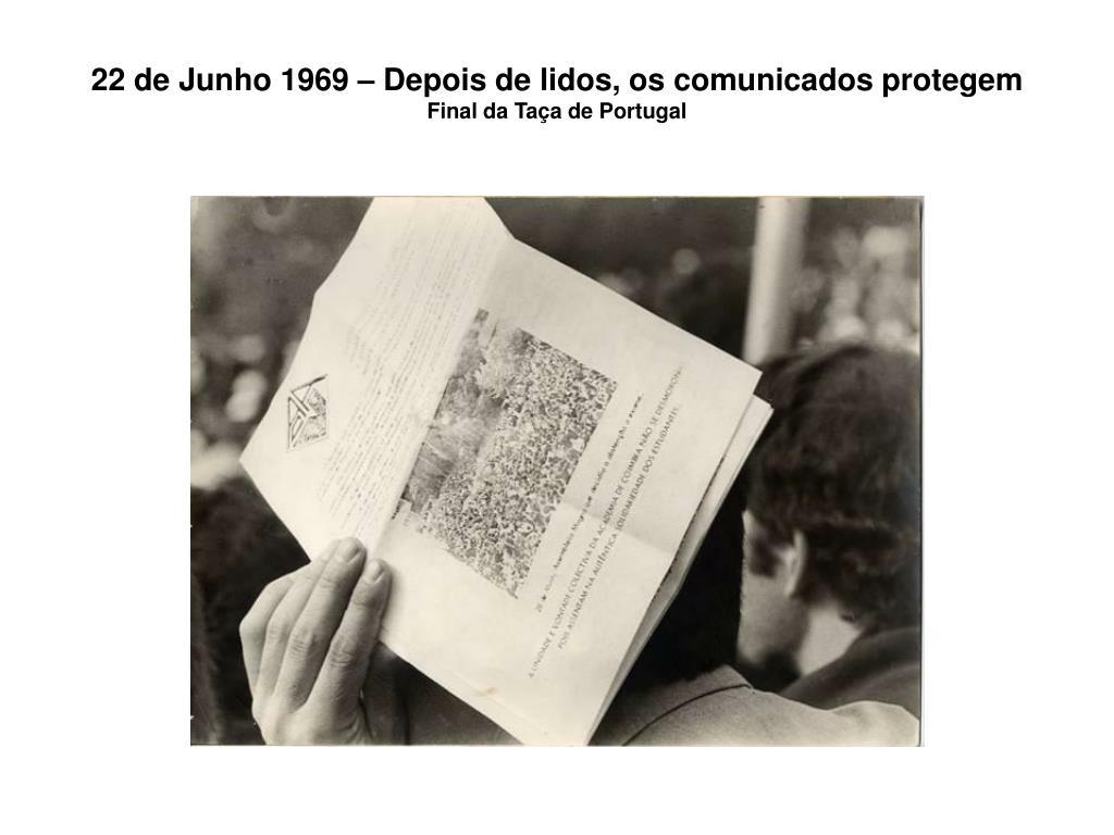 22 de Junho 1969 – Depois de lidos, os comunicados protegem