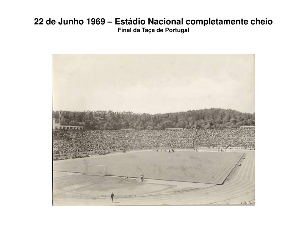 22 de Junho 1969 – Estádio Nacional completamente cheio