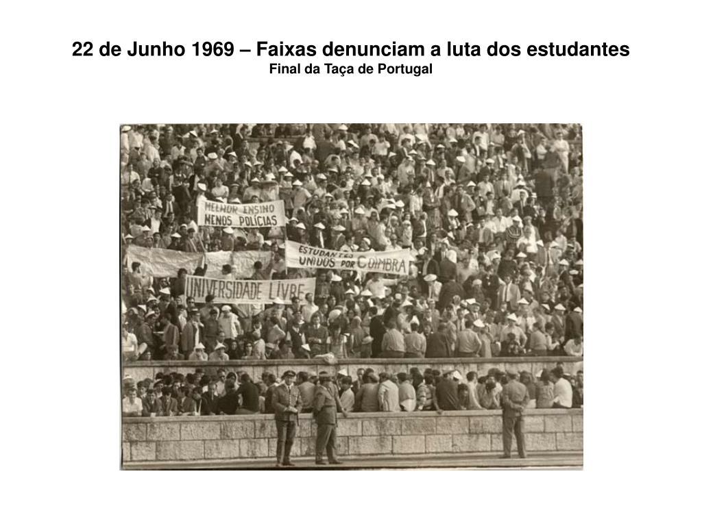 22 de Junho 1969 – Faixas denunciam a luta dos estudantes