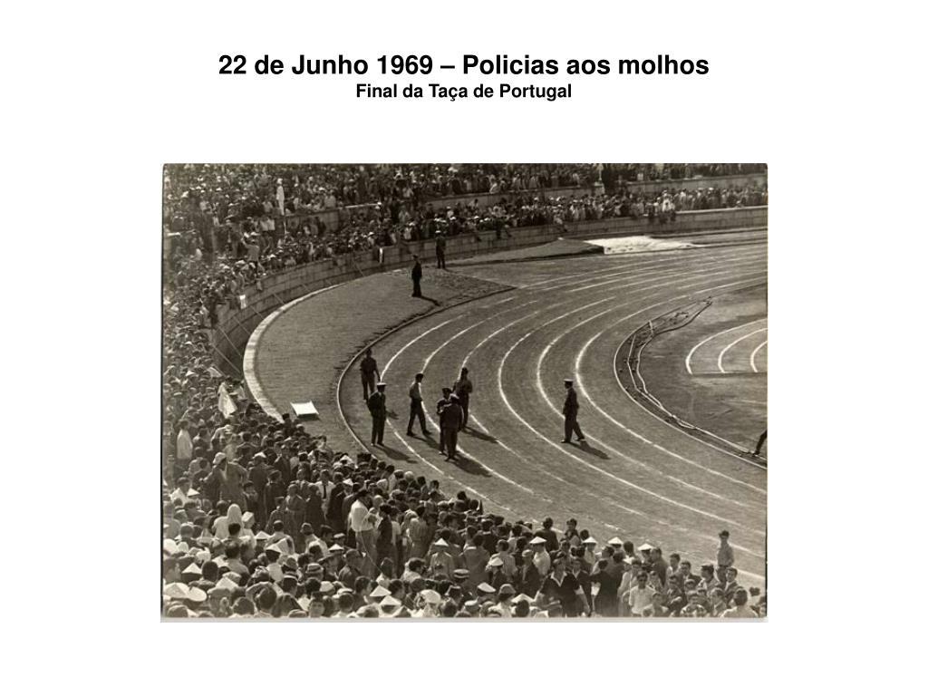 22 de Junho 1969 – Policias aos molhos