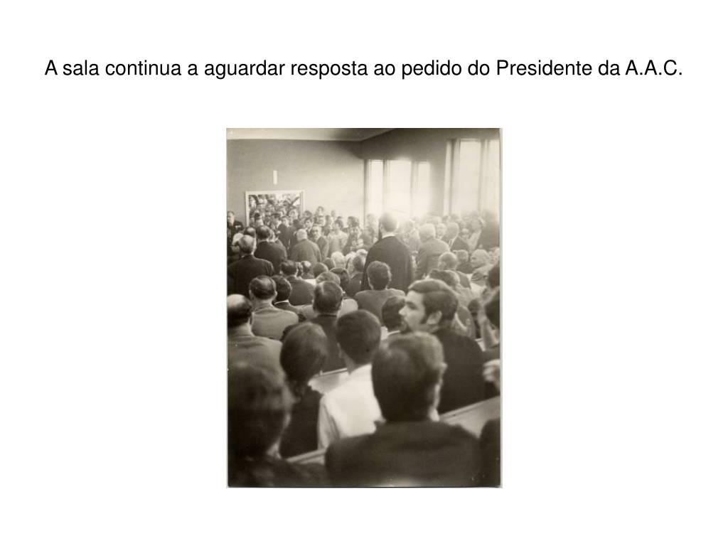 A sala continua a aguardar resposta ao pedido do Presidente da A.A.C.
