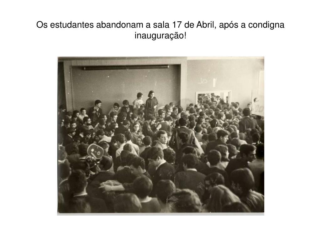 Os estudantes abandonam a sala 17 de Abril, após a condigna inauguração!