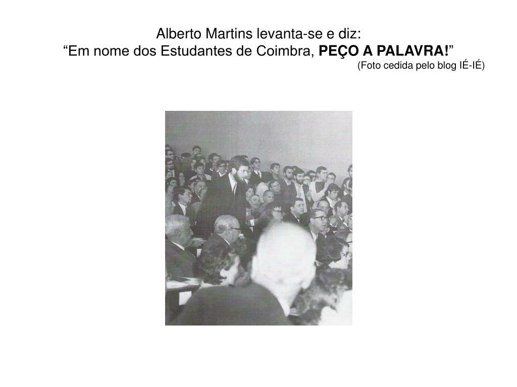 Alberto Martins levanta-se e diz:
