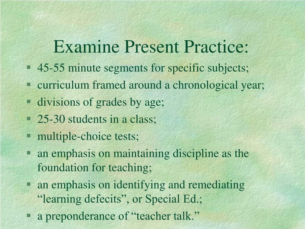 Examine Present Practice:
