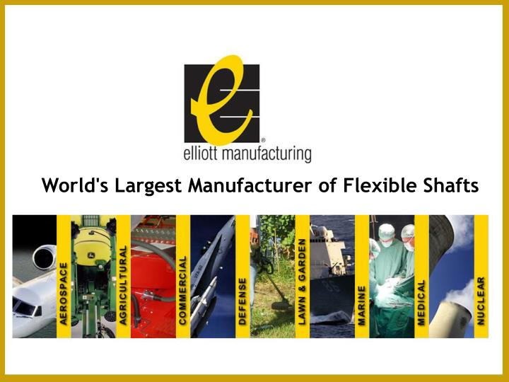 World's Largest Manufacturer of Flexible Shafts