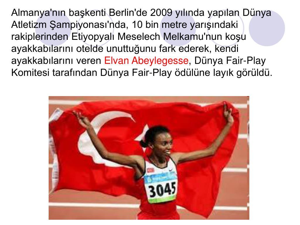 Almanya'nın başkenti Berlin'de 2009 yılında yapılan Dünya Atletizm Şampiyonası'nda, 10 bin metre yarışındaki rakiplerinden Etiyopyalı Meselech Melkamu'nun koşu ayakkabılarını otelde unuttuğunu fark ederek, kendi ayakkabılarını veren