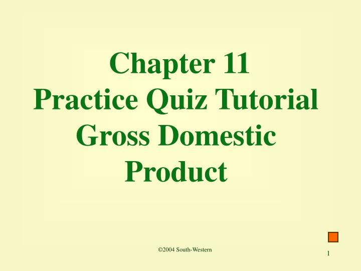 Chapter 11 practice quiz tutorial gross domestic product l.jpg