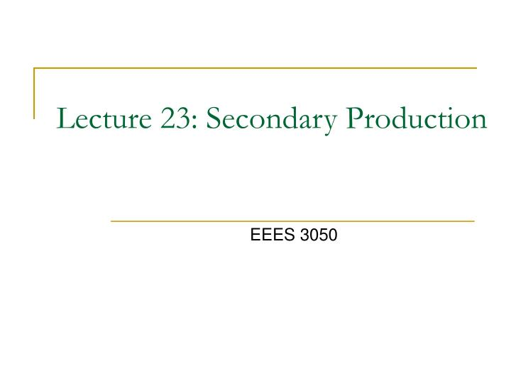 Lecture 23 secondary production l.jpg