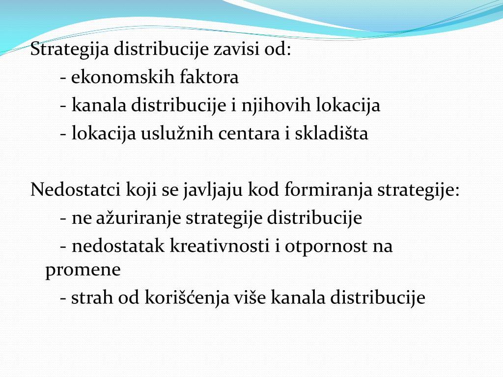 Strategija distribucije zavisi od: