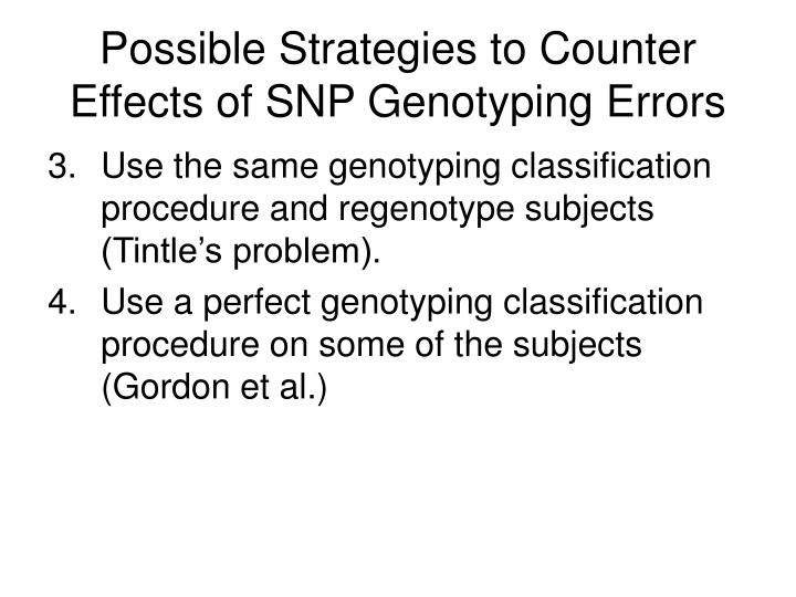 Possible Strategies to Counter Effects of SNP Genotyping Errors