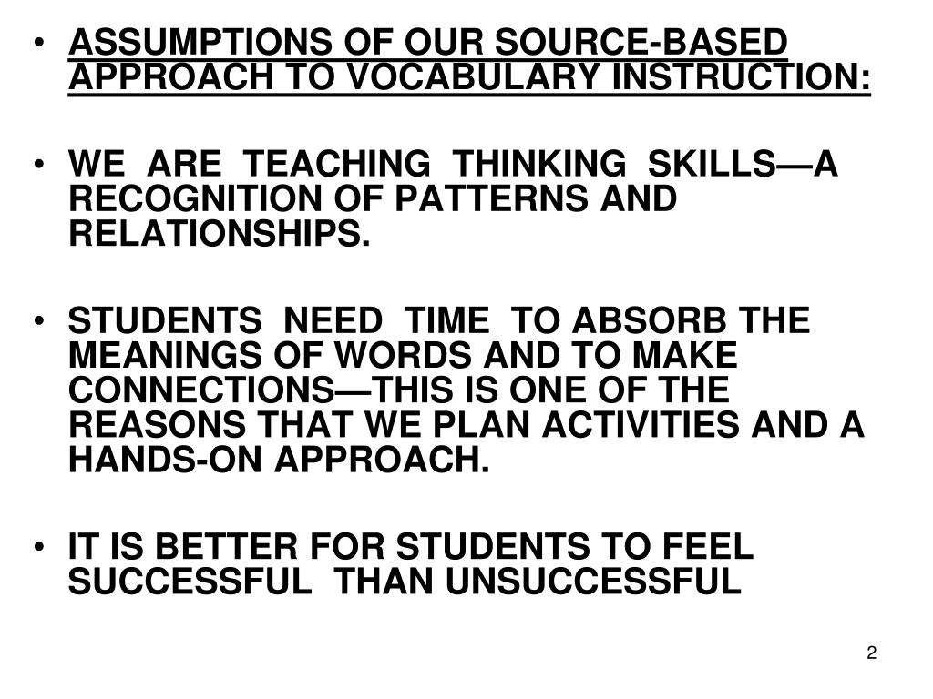 ASSUMPTIONS OF OUR SOURCE-BASED APPROACH TO VOCABULARY INSTRUCTION: