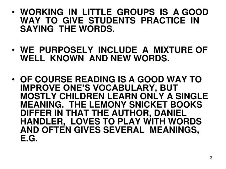 WORKING  IN  LITTLE  GROUPS  IS  A GOOD  WAY  TO  GIVE  STUDENTS  PRACTICE  IN  SAYING  THE WORDS.