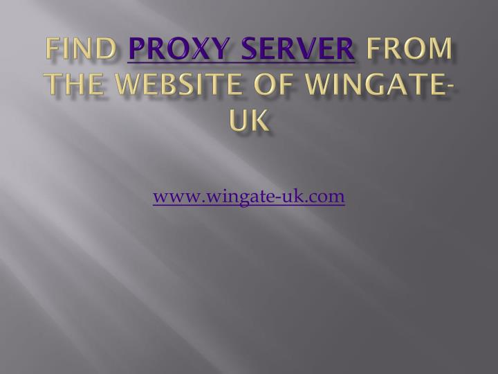 Find proxy server from the website of wingate uk