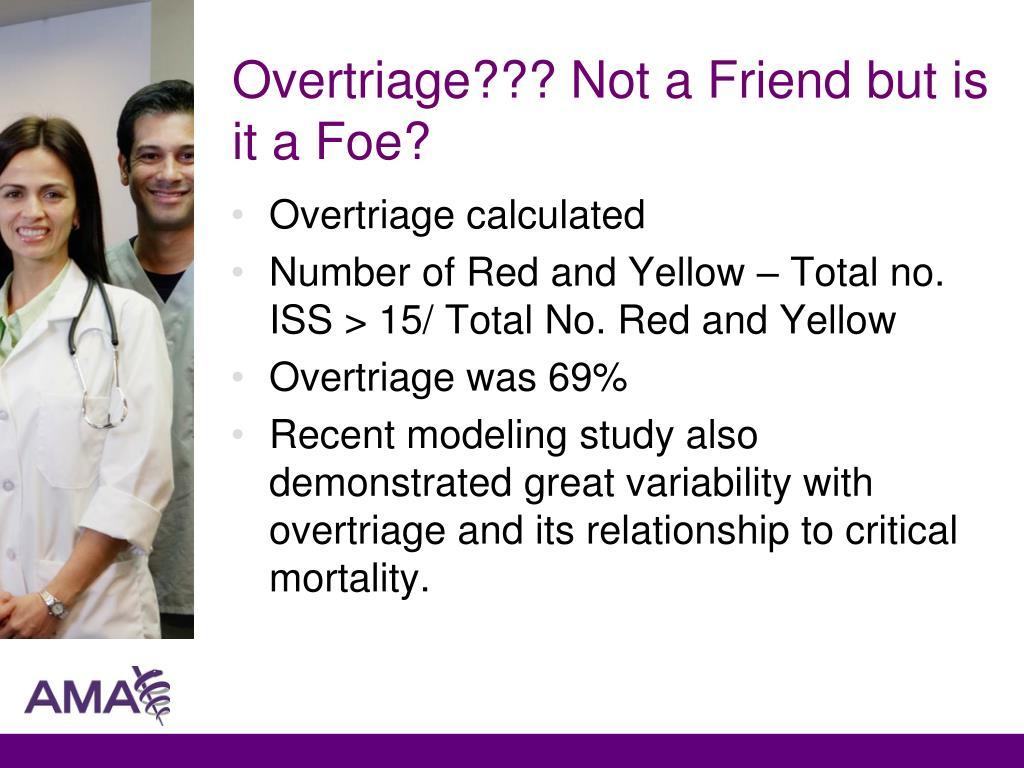 Overtriage??? Not a Friend but is it a Foe?