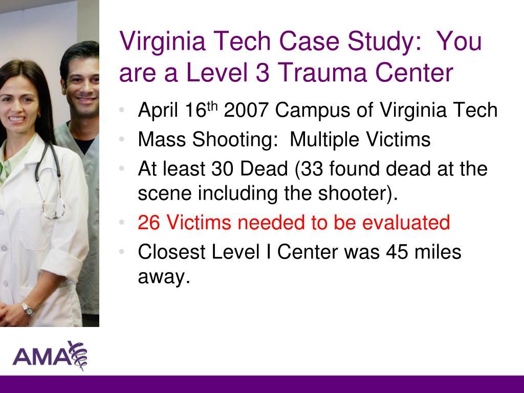 Virginia Tech Case Study:  You are a Level 3 Trauma Center