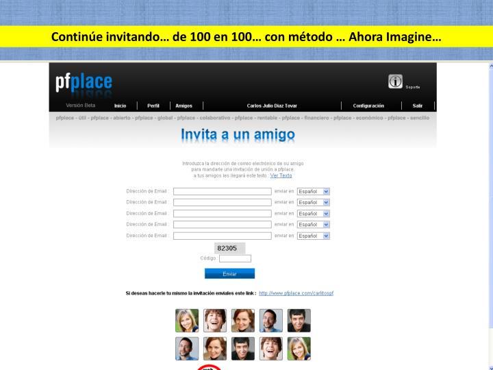 Continúe invitando… de 100 en 100… con método … Ahora Imagine…