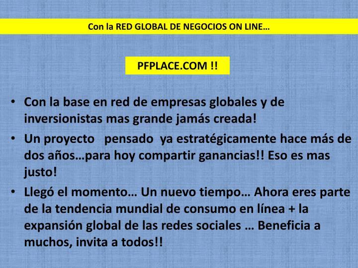 Con la RED GLOBAL DE NEGOCIOS ON LINE…