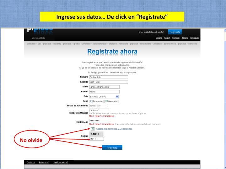 """Ingrese sus datos… De click en """"Regístrate"""""""