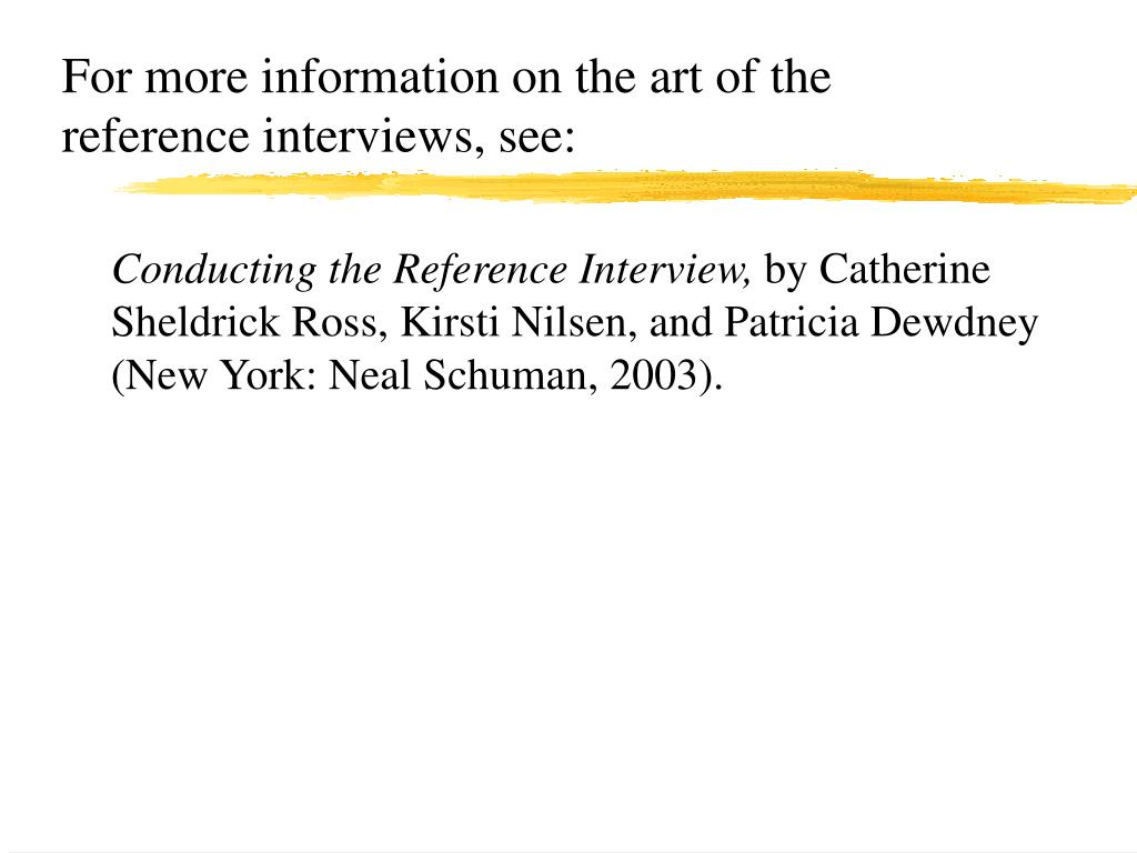 For more information on the art of the reference interviews, see:
