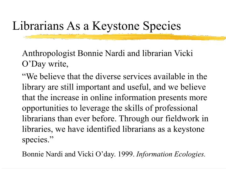 Librarians as a keystone species