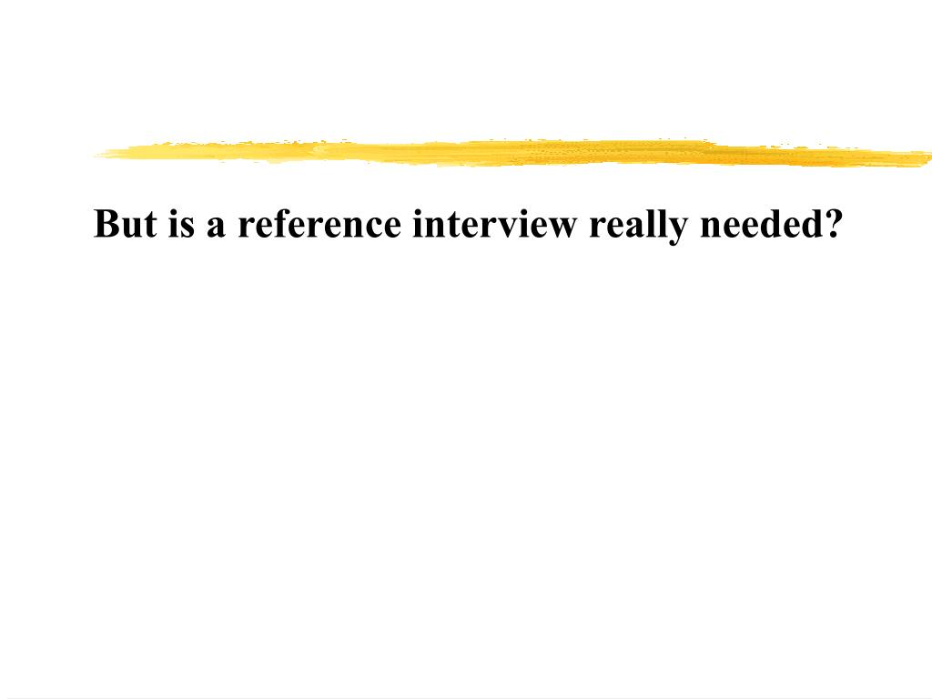 But is a reference interview really needed?